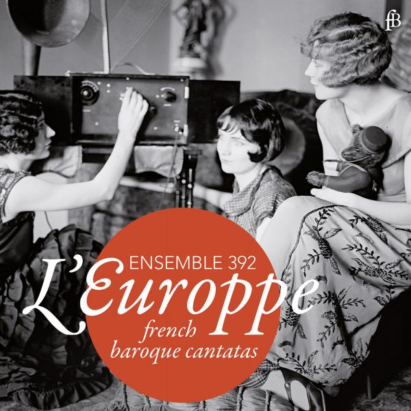 L´Europpe - French Baroque Cantatas <span>-</span> Ensemble 392