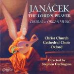 Janacek, Leos: The Lord´s Prayer – Choral & Organ Music <span>-</span> Darlington, Stephen - conductor | Christ Church Cathedral Choir, Oxford | Driskill-Smith, Clive - organ