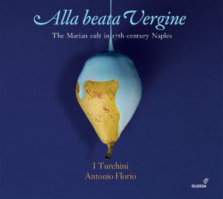 Alla Beata Vergine - The Marian cult in 17th-century Naples - Florio, Antonio / I Turchini