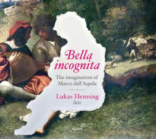 Bella incognita - The imagination of Marco dall`Aquila - Henning, Lukas (renaissance lute)