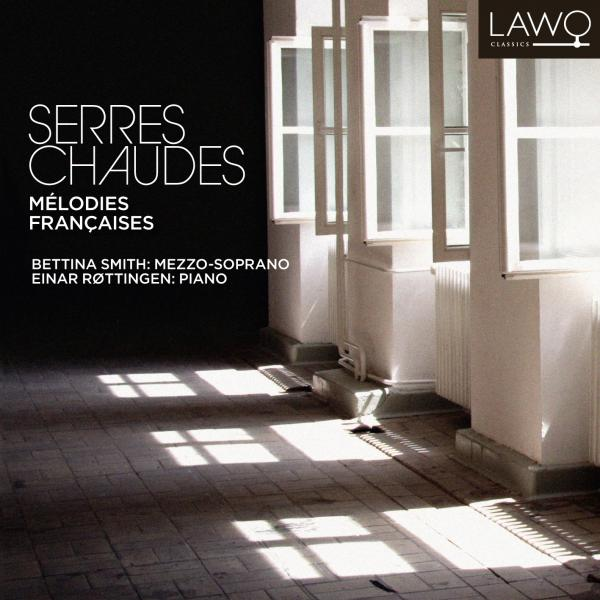 Serres Chaudes <span>-</span> Smith, Bettina (mezzosopran) / Røttingen, Einar (piano)
