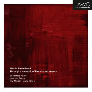 Martin Rane Bauck: Through a network of illuminated streets - Ensemble neoN / Roche, Heather (klarinett) / Huser-Olsen, Ole Martin (gitar)