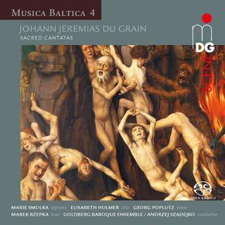 Grain, Johann Jeremias du: Cantatas (Musica Baltica 4) - Goldberg Baroque Ensemble | Goldberg Vocal Ensemble | Szadejko, Andrzej – conductor