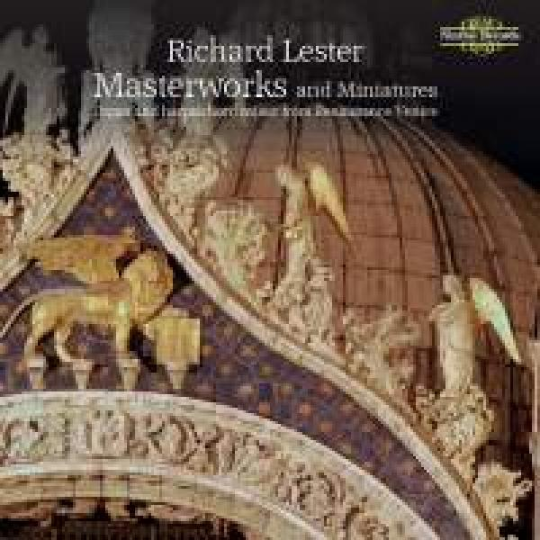 Masterworks & Miniatures - Organ & Harpsichord Music from Renaissance Venice <span>-</span> Lester, Richard