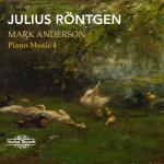 Röntgen, Julius: Piano Music Vol. 4 <span>-</span> Anderson, Mark