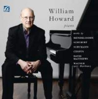 William Howard Plays Works By Mendelssohn, Schubert, Schumann, Chopin, David Matthews & Wagner - Howard, William (piano)