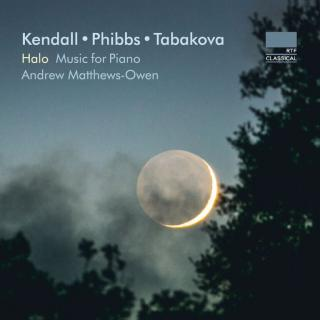 Kendall – Phibbs – Tabakova: Halo – Music for Piano - Matthew-Owen, Andrew - piano