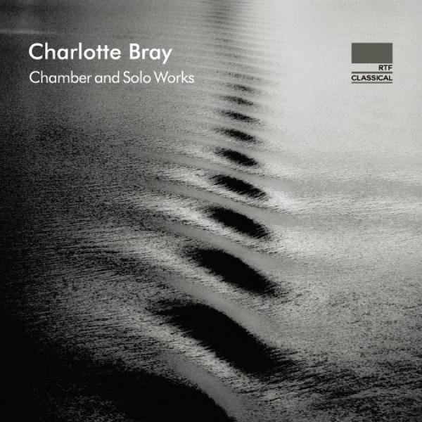 Bray, Charlotte: Chamber and Solo Works <span>-</span> Various Artists
