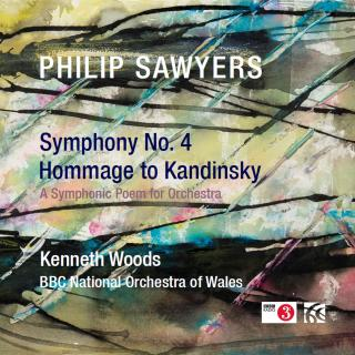 Sawyers, Philip: Symphony No. 4/Hommage to Kandinsky - BBC National Orchestra of Wales / Woods, Kenneth (conductor)