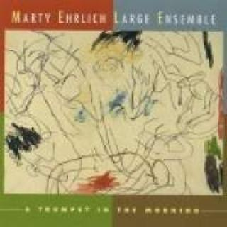 Ehrlich, Marty: A Trumpet In The Morning - Marty Erlich Large Ensemble