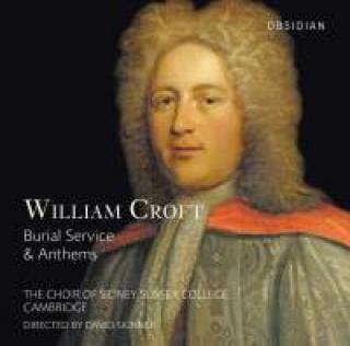 Croft, William: Burial Service & Anthems - Choir of Sidney Sussex College Cambridge