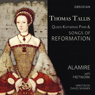 Tallis, Thomas: Queen Katherine Parr & Songs of Reformation - Alamire | Fretwork | Skinner, David – direction