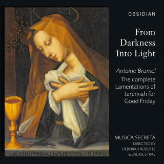 From Darkness Into Light - Brumel, Antoine: Lamentations of Jeremiah Good Friday - Musica Secreta