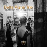 Delta Piano Trio – The Mirror with Three Faces <span>-</span> Delta Piano Trio