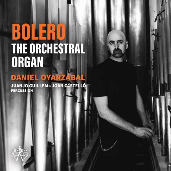 Bolero - The Orchestral Organ - Oyarzabal, Daniel (organ)