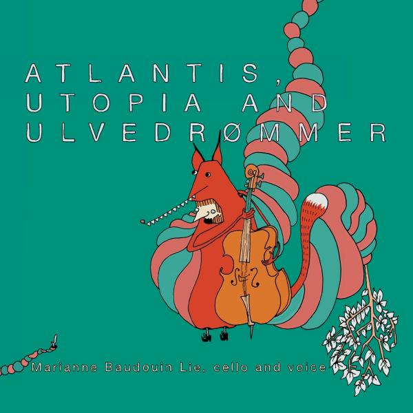 Atlantis, Utopia & Ulvedrømmer <span>-</span> Lie, Marianne Baudouin (cello)