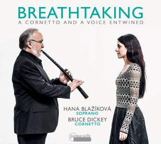 Breathtaking - A cornetto and a voice entwined - Blažíková, Hana / Dickey, Bruce