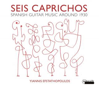 Seis Caprichos - Spanish Guitar Music Around 1930 - Efstathopoulos, Yiannis (guitar)