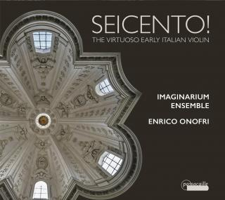 Seicento! The Virtuoso Early Italian Violin - Onofri, Enrico / Imaginarium Ensemble