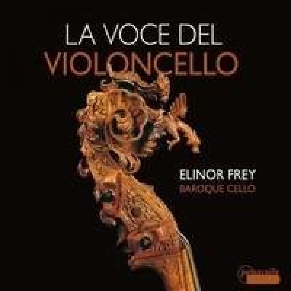 La Voce Del Violoncello <span>-</span> Frey, Elinor (baroque cello)