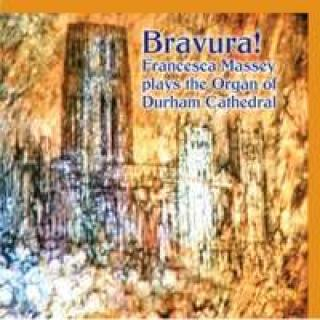 Bravura! - Francesca Massey plays the Organ of Durham Cathedral - Massey, Francesca