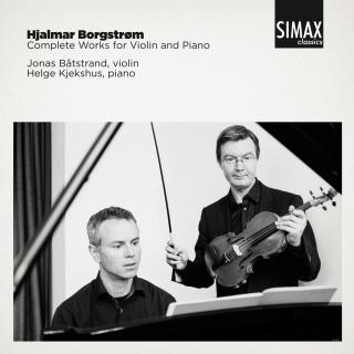 Hjalmar Borgstrøm Complete Works for Violin and Piano - Jonas Båtstrand og Helge Kjekshus