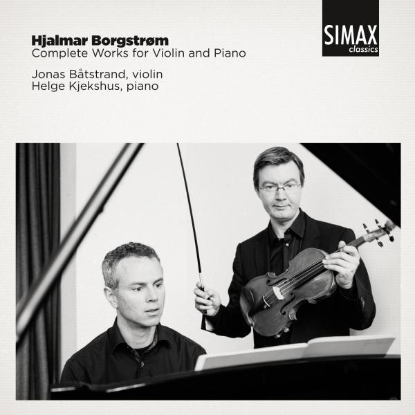 Hjalmar Borgstrøm Complete Works for Violin and Piano <span>-</span> Jonas Båtstrand og Helge Kjekshus