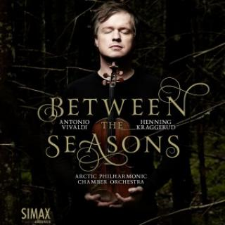 Between the Seasons - Kraggerud, Henning / Arctic Philharmonic Chamber Orchestra