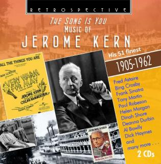 The Song is for You – The Music of Jerome Kern – His 51 finest 1905-1962 - Frank Sinatra / Dinah Shore / Bing Crosby / The Platters / Fred Astaire / Percy Faith / Paul Robeson / Noel Coward / etc.