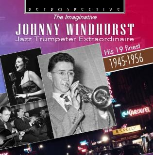The Imaginative Johnny Windhurst – His 19 finest – 1945 - 1956 - Windhurst, Johnny – trumpet