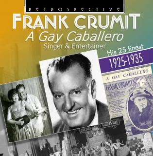 Frank Crumit – A Gay Caballero – His 25 finest – 1925 - 1935 - Crumit, Frank – singer & entertainer
