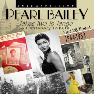 Pearl Bailey – Takes Two To Tango – A Centenary Tribute - Her 26 finest 1944-1953 - Bailey, Pearl