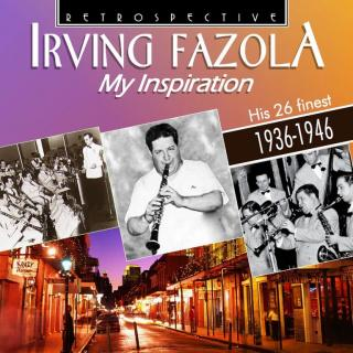 Irving Fazola: My Inspiration: His 26 Finest 1936-1946 - Fazola, Irving