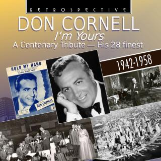 Don Cornell - I`m Yours - A Centenary Tribute - His 28 Finest - Cornell, Don