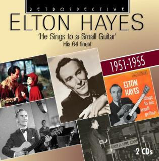 Elton Hayes – He Sings to a Small Guitar – His 64 finest 1951-1955 - Hayes, Elton