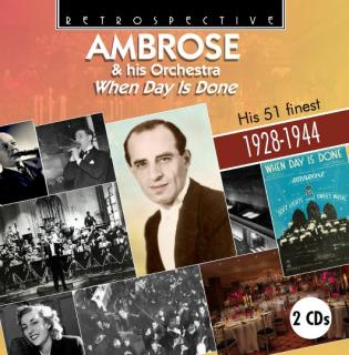 Ambrose & his Orchestra: When Day Is Done - His 51 finest 1928-1944 - Ambrose & his Orchestra