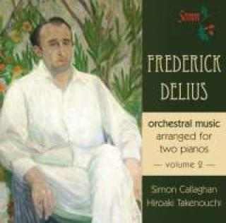 Delius, Fredrick: Orchestral Music Arranged For Two Pianos Volume 2 - Callaghan, Simon (piano) / Takenouchi, Hiroaki (piano)