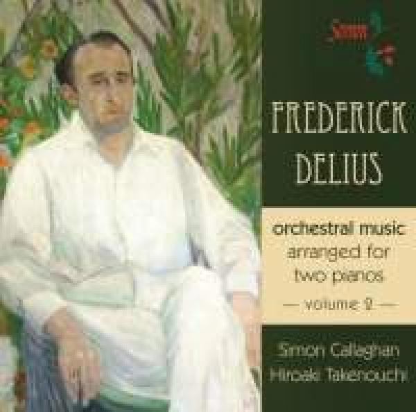 Delius, Fredrick: Orchestral Music Arranged For Two Pianos Volume 2 <span>-</span> Callaghan, Simon (piano) / Takenouchi, Hiroaki (piano)