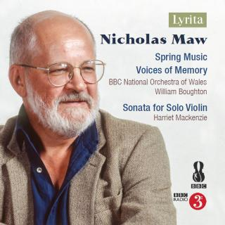 Maw, Nicholas: Spring Music; Voices of Memory; Sonata for Solo Violin - BBC National Orchestra of Wales / Boughton, William / Mackenzie, Harriet (violin)