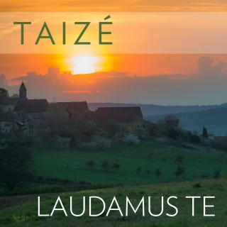 Taizé – Laudeamus te - Taizé - Recorded at Taizé in the Church of Reconciliation