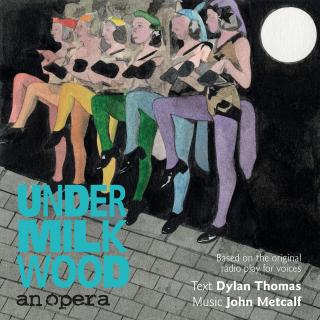 Metcalf, John: Under Milk Wood: An Opera (Dylan Thomas) - Diverse utøvere