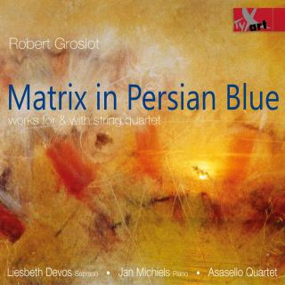 Groslot, Robert: Matrix in Persian Blue - Works for & with string quartet - Asasello Quartet