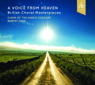 A Voice from Heaven - British Choral Masterpieces - King, Robert