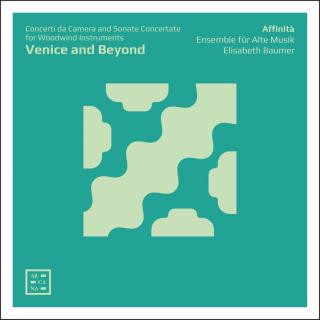 Venice & Beyond - Concerti da Camera & Sonate Concertate for Woodwind Instruments - Affinita Ensemble fur Alte Musik / Baumer, Elisabeth