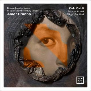 Amor tiranno - Broken-hearted Lovers in 17th-Century Venice - Vistoli, Carlo (countertenor)