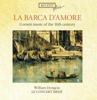 La Barca D'amore - Cornett Music Of The 16th Century - DONGOIS/LE CONCERT BRISE