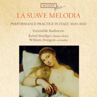 La Suave Melodia -Performance Practice In Italy 1600-1660 - DONGOIS/STOELLGER/ENSEMBLE BADINERIE