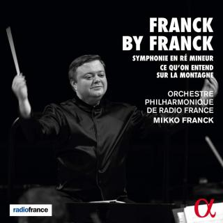 Franck by Franck - Orchestre Philharmonique de Radio France / Franck, Mikko (conductor)