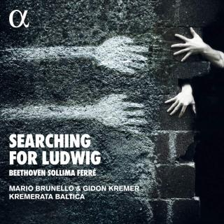 Searching for Ludwig - Beethoven, Sollima & Ferré - Brunello, Mario (cello) / Kremer, Gidon (violin) / Kremerata Baltica