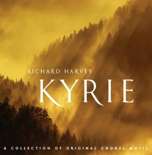Harvey, Richard: Kyrie – A Collection of Original Choral Music - Harvey, Richard
